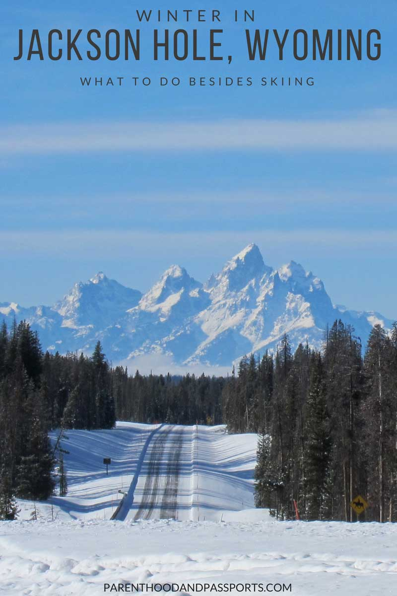 Winter in Jackson Hole Wyoming - what to do besides skiing