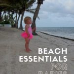 Beach Essentials for Toddlers and Babies - What to pack for a beach trip