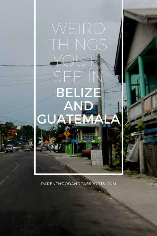 Weird things you'll see in Belize and Guatemala