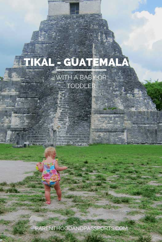 Parenthood and Passports - Tikal with a baby or toddler