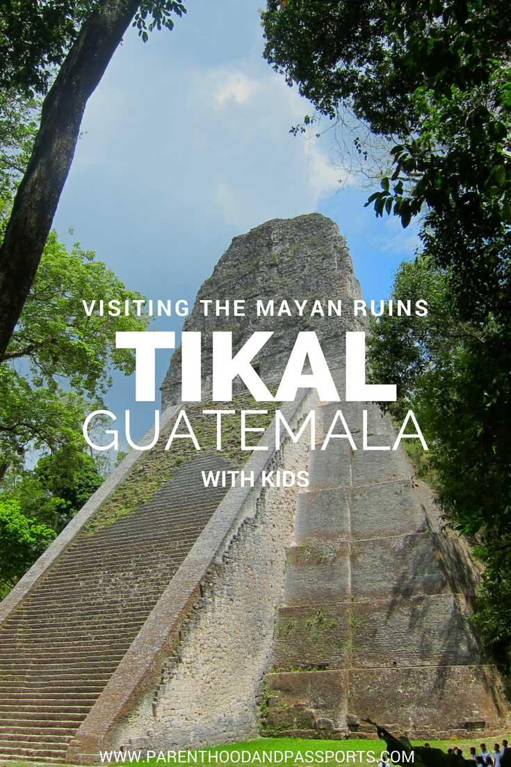 TIKAL, GUATEMALA WITH KIDS