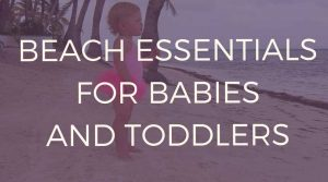 Beach-essentials-for-babies-and-toddlers