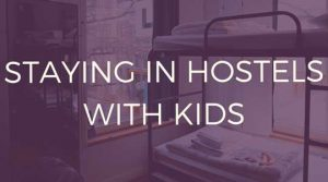 HOSTELS WITH KIDS TIPS
