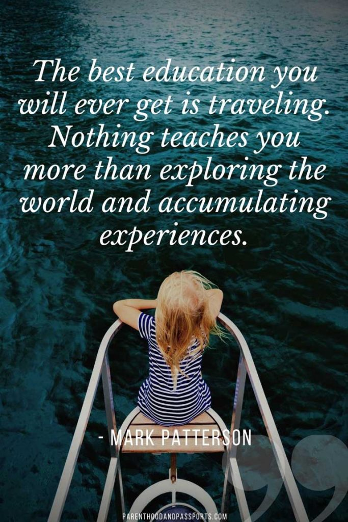 """Quotes about travel with family- """"The best education you will ever get is traveling. Nothing teaches you more than exploring the world and accumulating experiences."""" - Mark Patterson"""