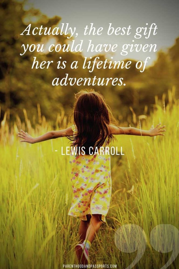 """family holiday quotes - """"Actually, the best gift you could have given her is a lifetime of adventures."""" - Lewis Carroll"""