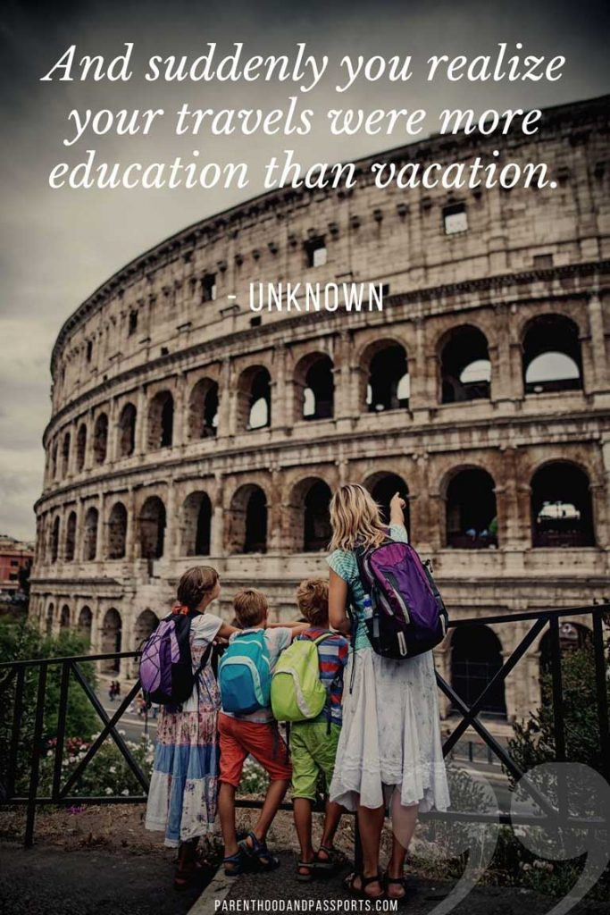 """travel quotes for families - """"And suddenly you realize your travels were more education than vacation."""" - Unknown"""