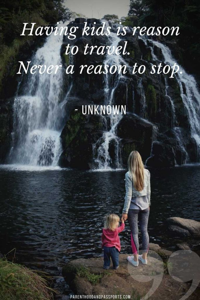 """family vacation quotes - """"Having kids is reason to travel. Never a reason to stop."""" - Unknown"""