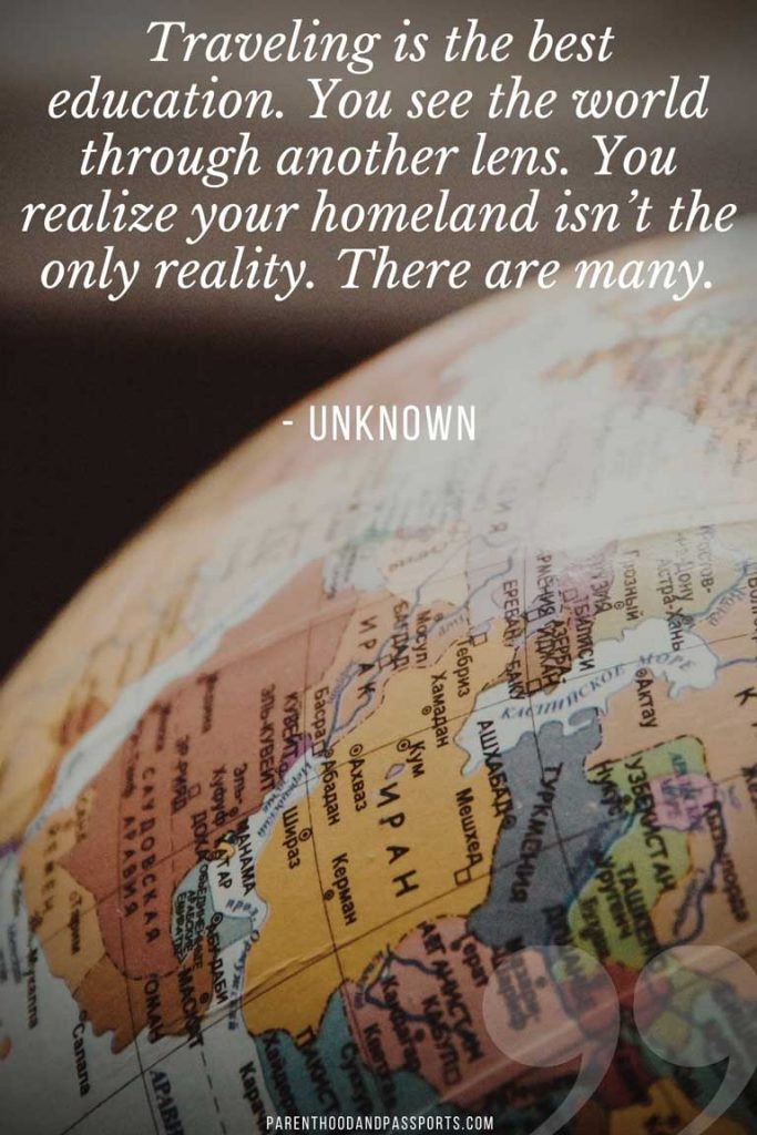 """quote about international travel on a picture of a globe. The quote is """"Traveling is the best education. You see the world through another lens. You realize your homeland isn't the only reality. There are many."""" - Unknown"""