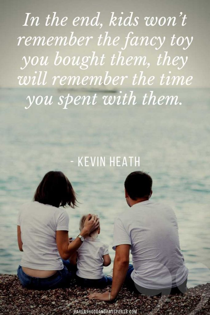 """captions for family trips - """"In the end, kids won't remember the fancy toy you bought them, they will remember the time you spent with them."""" - Kevin Heath"""