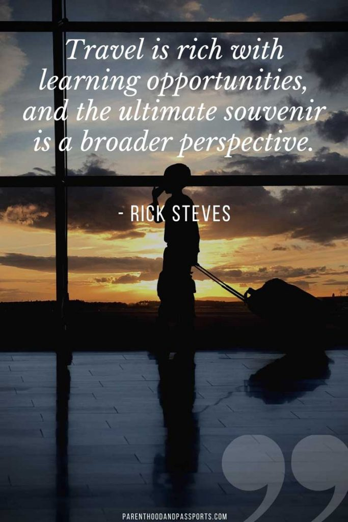 """quotes about family travel - """"Travel is rich with learning opportunities, and the ultimate souvenir is a broader perspective."""" - Rick Steves"""