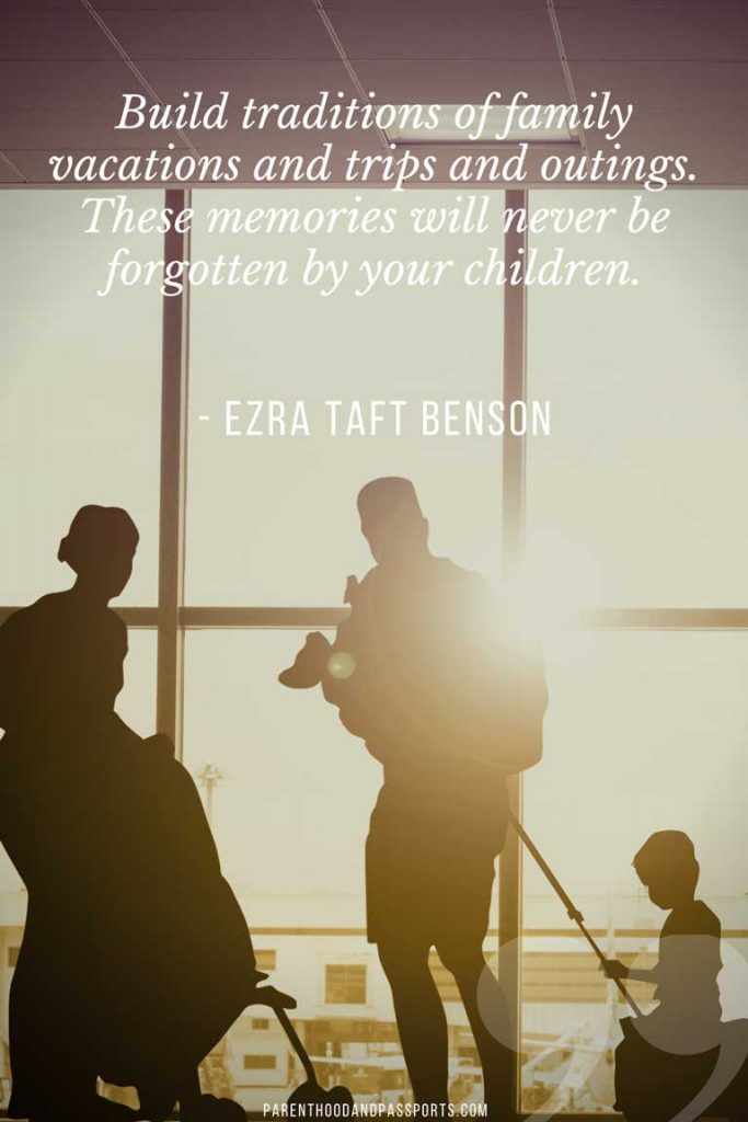 """Quotes about trips with family - """"Build traditions of family vacations and trips and outings. These memories will never be forgotten by your children. """" - Ezra Taft Benson"""