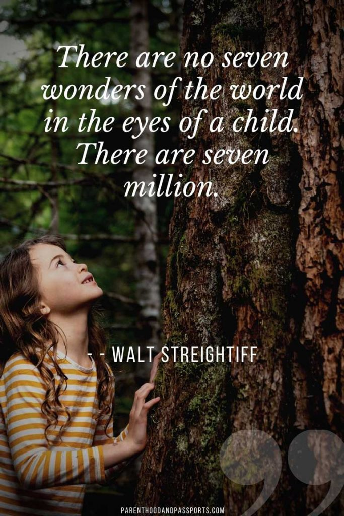 """family vacation quotes -""""There are no seven wonders of the world in the eyes of a child. There are seven million."""" - Walt Streightiff"""